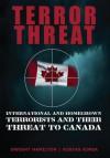 Terror Threat: International and Homegrown Terrorists and Their Threat to Canada - Hamilton Dwight, Kostas Rimsa