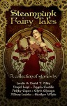 Steampunk Fairy Tales - Leslie Anderson, Daniel Lind, Angela Castillo, Ashley Capes, Chris Champe, Allison Latzko, Heather White, David. T Allen