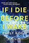 If I die before I wake - Emily Koch