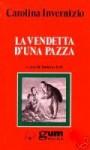 La vendetta d'una pazza: romanzo storico sociale - Carolina Invernizio, Roberto Fedi
