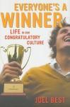 Everyone's a Winner: Life in Our Congratulatory Culture - Joel Best