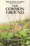 The Common Ground: A Place For Nature In Britain's Future? - Richard Mabey