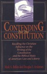 Contending For The Constitution: Recalling the Christian Influence on the Writing of the Constitution and the Biblical Basis of American Law and Liberty - Douglas Anderson, Mark A. Beliles