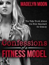 Confessions of a Fitness Model: The Ugly Truth about the New Standard for Beauty - Madelyn Moon, Matt Stone