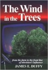 The Wind in the Trees - James E. Duffy, Jim Duffy