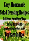 Easy Homemade Salad Dressing Recipes - Delicious and Nutritious Ways to Top Your Salad - Barbara Indigo, Delicious Fare Cookbooks