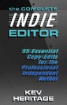 The Complete INDIE Editor - 55 Essential Copy-edits for the Professional Independent Author - Kev Heritage