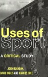 The Uses of Sport - John Hughson, David Inglis, Marcus W. Free