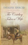 The Cowboy Takes a Wife (Heartsong Presents) - Davalynn Spencer