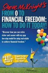 From 0 to Financial Freedom: How to Do It Today! - Steve McKnight