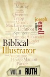 The Biblical Illustrator - Vol. 8 - Pastoral Commentary on Ruth - Joseph Exell, Charles H. Spurgeon