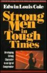 Strong Men in Tough Times - Edwin Louis Cole
