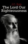 The Lord Our Righteousness - J.C. Ryle