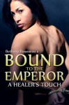 Bound To The Emperor: A Healer's Touch (Part One) (A Historic Erotic Romance Novelette) - Bethany Rousseau