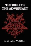 The Bible Of The Adversary - Michael W. Ford