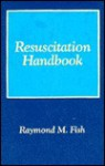 Resuscitation Handbook - Raymond M. Fish
