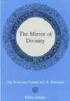 The Mirror of Divinity:: The World and Creation in J.-K. Huysmans - Robert Ziegler