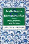 Aestheticism and Deconstruction: Pater, Derrida, and de Man - Jonathan Loesberg