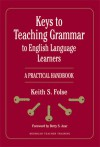 Keys to Teaching Grammar to English Language Learners: A Practical Handbook - Keith S. Folse, Betty Schrampfer Azar