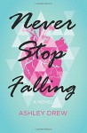 Never Stop Falling - Ashley Drew