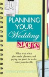 Planning Your Wedding Sucks: What to Do When Place Cards, Plus Ones, and Paying Two Grand for a Cake Make You Miserable - Joanne Kimes, Elena Donovan Mauer