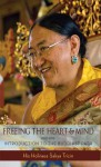 Freeing the Heart and Mind: Introduction to the Buddhist Path - Sakya Trizin