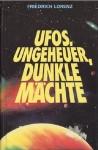 Ufos, Ungeheuer, Dunkle Mächte - Friedrich Lorenz