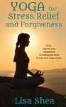Yoga for Stress Relief and Forgiveness - Lisa Shea