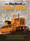 The Big Book of Caterpillar: The Complete History of Caterpillar Bulldozers & Tractors, Plus Collectibles, Sales Memorab - Robert N. Pripps