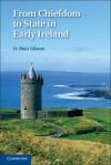 From Chiefdom to State in Early Ireland - D. Blair Gibson