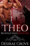 Theo (The Regiville Tales, Book One) - Desirae Grove