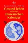 Gesund leben nach dem chinesischen Kalender - Susanne Hornfeck, Nelly Ma, Gen De He
