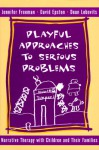 Playful Approaches to Serious Problems: Narrative Therapy with Children and their Families - Jennifer Freeman, David Epston