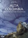 Alta Colombia: Splendor of the mountain - Cristobal Von Rothkirch, Juan Pablo Ruiz Soto, Benjamin Villegas, Jimmy Weiskopf