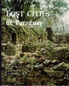 Lost Cities of Paraguay: Art and Architecture of the Jesuit Reductions, 1607-1767 - C.J. McNaspy