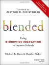 Blended: Using Disruptive Innovation to Improve Schools - Michael B. Horn, Heather Staker, Clayton M. Christensen