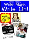 Write Faster, Write More, Write On!: A Three Volume Set That Will Ignite Your Writing and Make Your Books Successful - Dean R. Giles