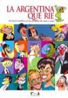 La Argentina Que Ríe: El Humor Gráfico En Las Décadas de 1940 y 1950 - Andrés Cascioli