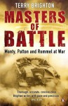 Masters of Battle: Monty, Patton and Rommel at War - Terry Brighton
