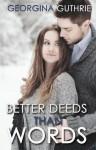 Better Deeds than Words - Georgina Guthrie