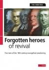 Forgotten Heroes of Revival: Great Men of the 18th Century Evangelical Awakening - Tim Shenton