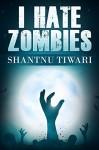 I Hate Zombies: I Hate Zombies #1 - Shantnu Tiwari