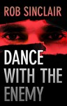 Dance with the Enemy: a gripping international suspense thriller (The Enemy Series) - Rob Sinclair