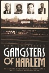 Gangsters of Harlem: The Gritty Underworld of New York's Most Famous Neighborhood - Ron Chepesiul, Ron Chepesiuk