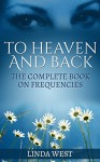 To Heaven And Back: The Complete Book On Frequencies - White Eagle