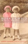 Rosa's Child: One Woman's Search for Her Past - Jeremy Josephs, Susi Bechhofer