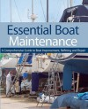 Essential Boat Maintenance: A Comprehensive Guide to Boat Improvement, Refitting and Repair - Pat Manley, Rupert Holmes