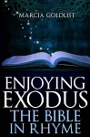 Enjoying Exodus: The Bible in Rhyme (Volume 3) - Marcia Goldlist