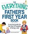 The Everything Father's First Year Book: A Survival Guide for the First 12 Months of Being a Dad - Vincent Iannelli
