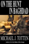 On the Hunt in Baghdad - Michael J. Totten